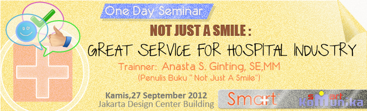 seminar oneday2 Seminar Service Excellence: NOT JUST A SMILE: GREAT SERVICE FOR HOSPITAL INDUSTRY